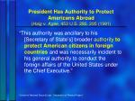 president has authority to protect americans abroad haig v agee 453 u s 280 295 1981