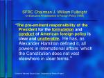 sfrc chairman j william fulbright on executive preeminence in foreign policy 19591