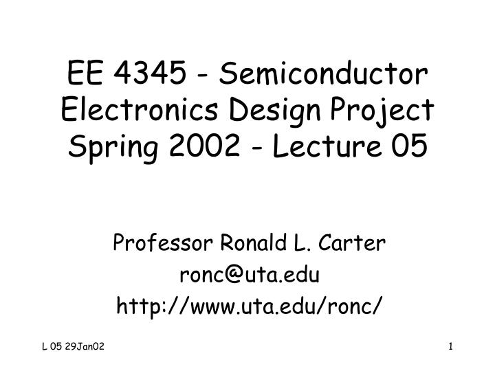 ee 4345 semiconductor electronics design project spring 2002 lecture 05 n.