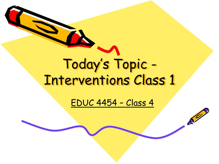 today s topic interventions class 1 n.