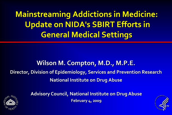 mainstreaming addictions in medicine update on nida s sbirt efforts in general medical settings n.
