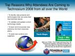 top reasons why attendees are coming to technosium 2008 from all over the world
