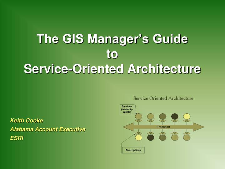 the gis manager s guide to service oriented architecture n.