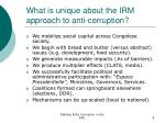 what is unique about the irm approach to anti corruption