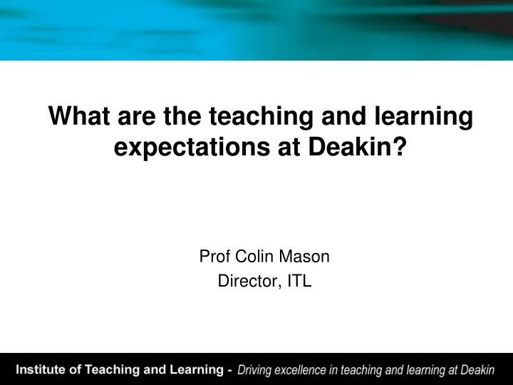what are the teaching and learning expectations at deakin n.