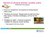barriers to physical activity societal policy f inding from focus groups