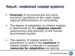result weakened coastal systems
