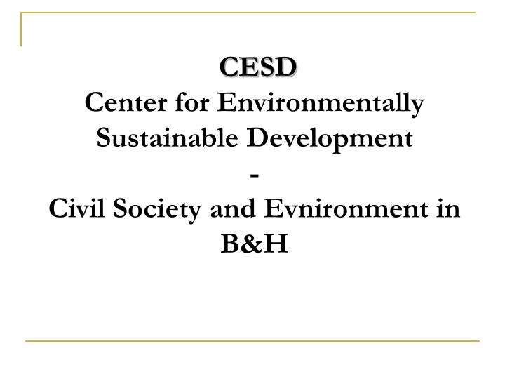 cesd center for environmentally sustainable development civil society and evnironment in b h n.