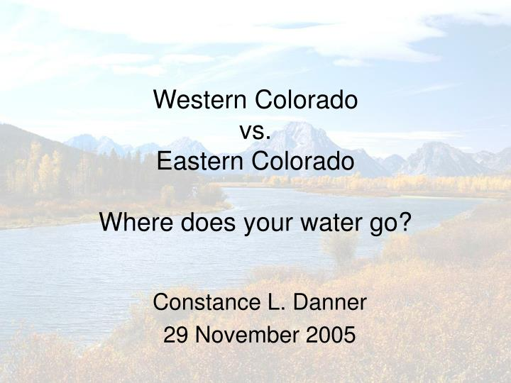 western colorado vs eastern colorado where does your water go n.