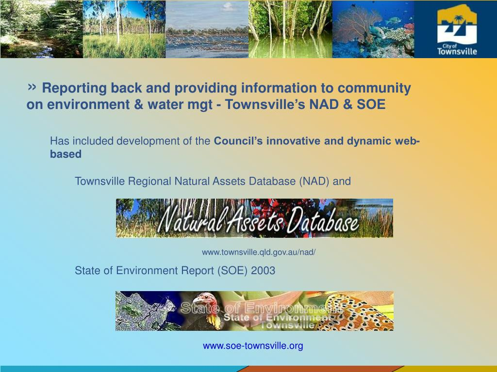 Reporting back and providing information to community on environment & water mgt - Townsville's NAD & SOE
