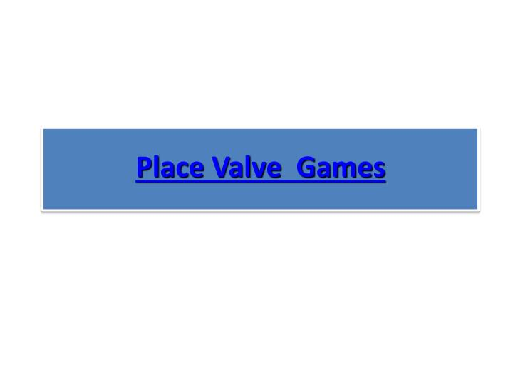 place valve games n.