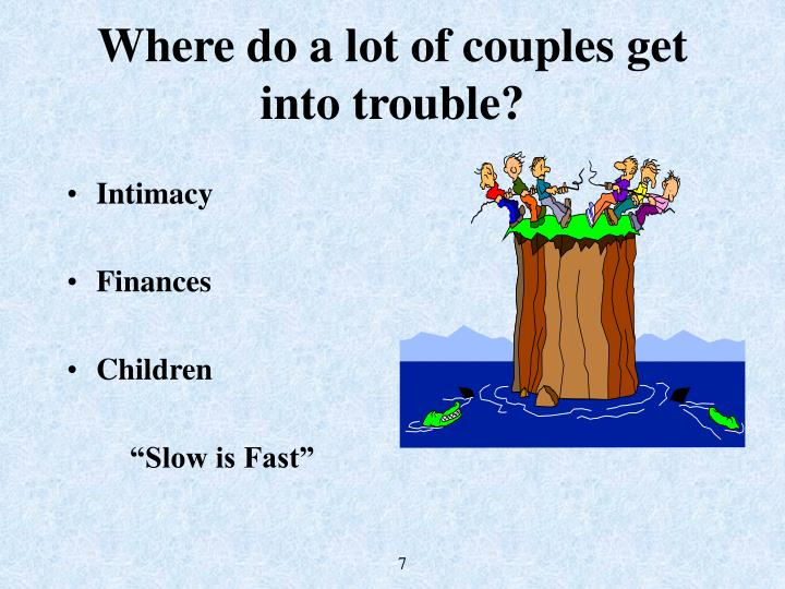 Where do a lot of couples get into trouble?