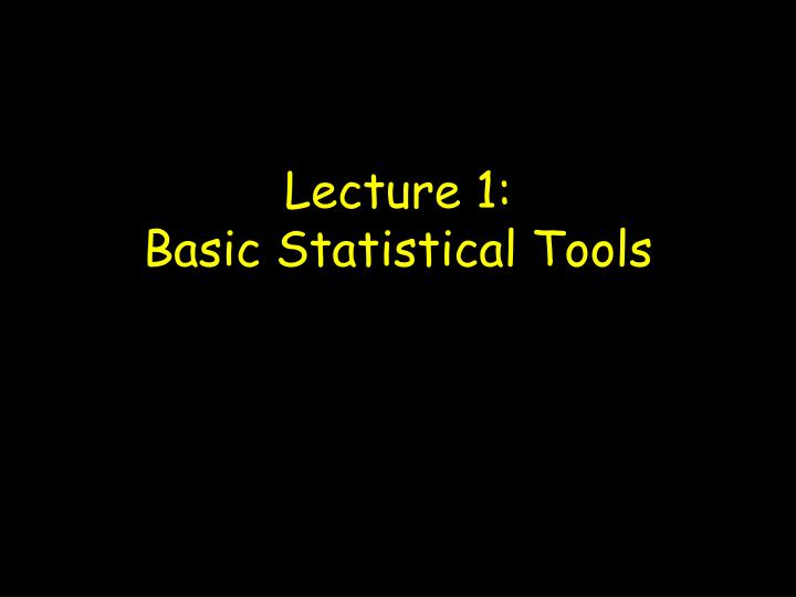 lecture 1 basic statistical tools n.
