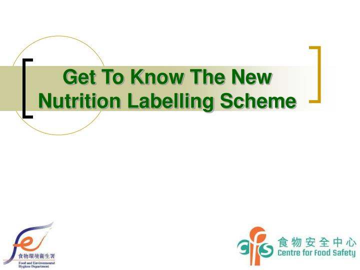 get to know the new nutrition labelling scheme n.