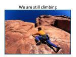 we are still climbing