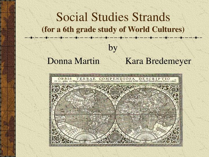 social studies strands for a 6th grade study of world cultures n.