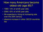 how many americans become oldest old age 85