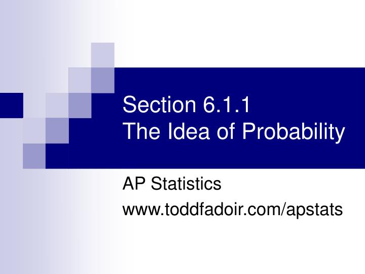 section 6 1 1 the idea of probability n.