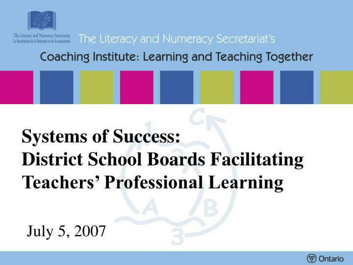 systems of success district school boards facilitating teachers professional learning july 5 2007 n.