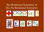 has rotational symmetry or has no rotational symmetry