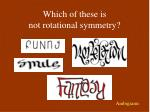 which of these is not rotational symmetry