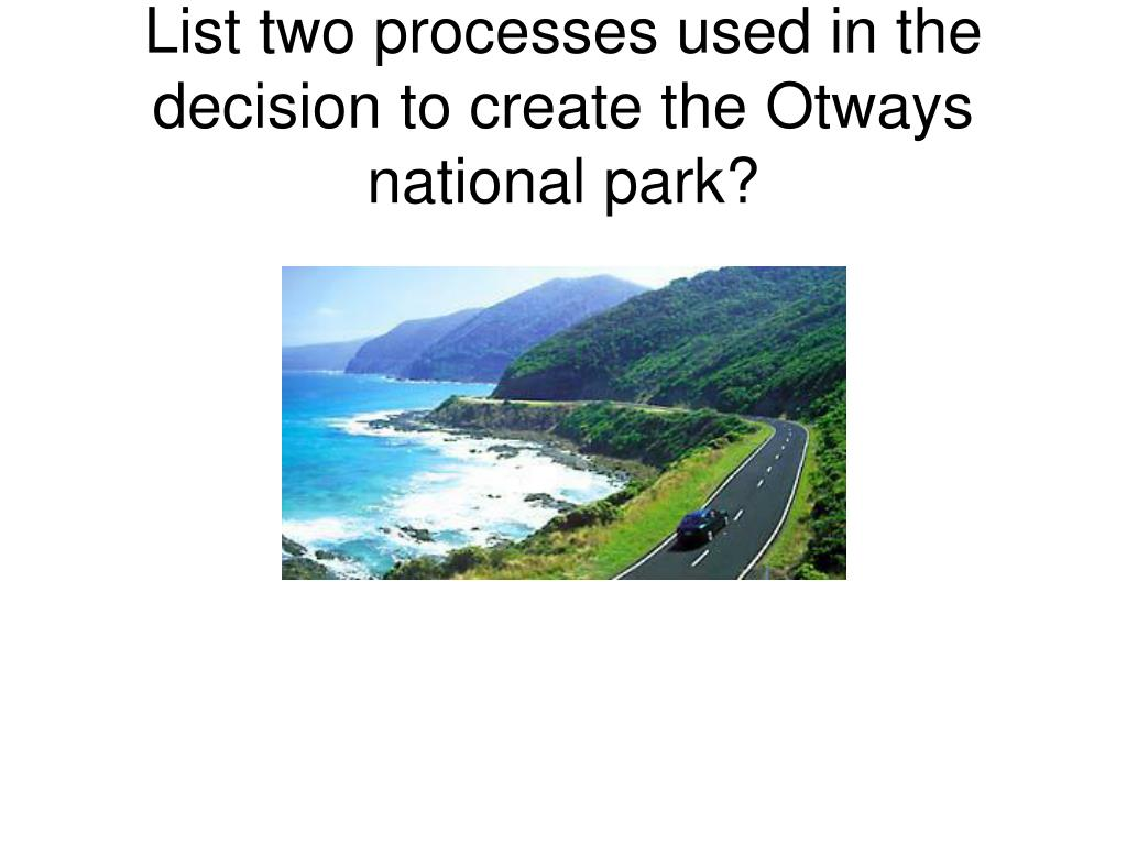 List two processes used in the decision to create the Otways national park?