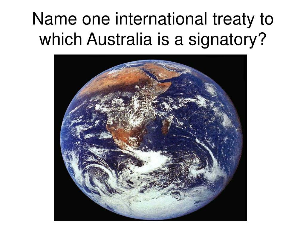 Name one international treaty to which Australia is a signatory?