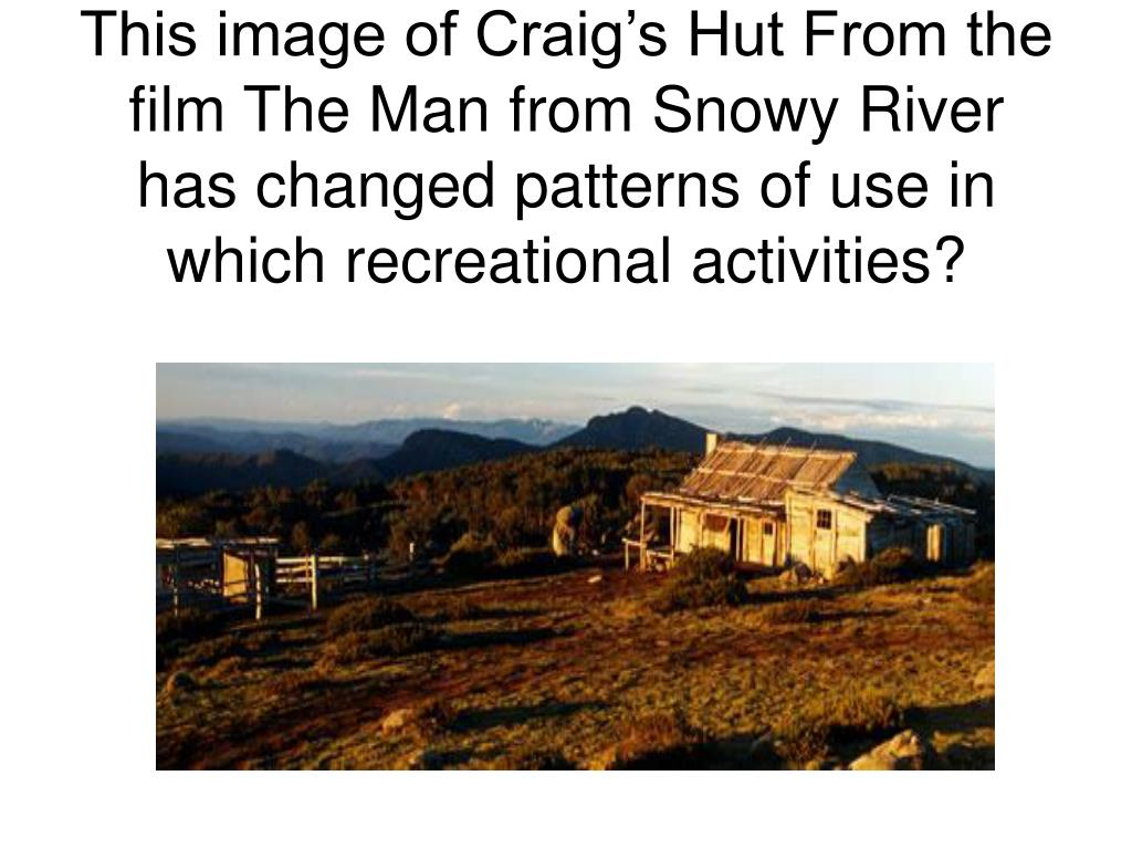 This image of Craig's Hut From the film The Man from Snowy River has changed patterns of use in which recreational activities?
