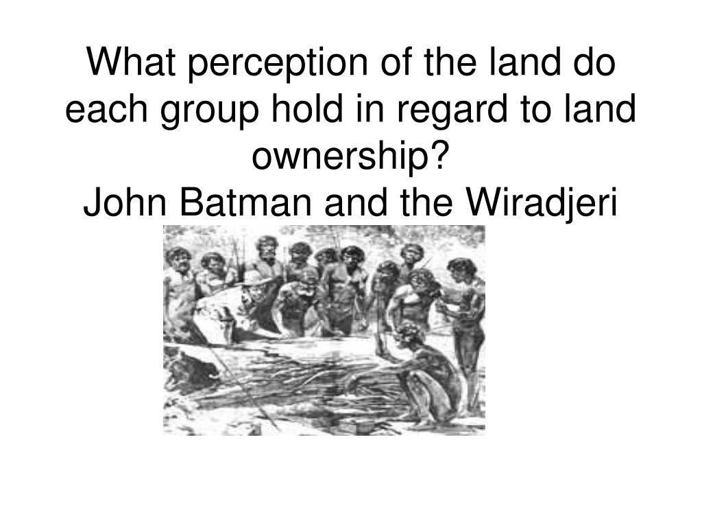 What perception of the land do each group hold in regard to land ownership?