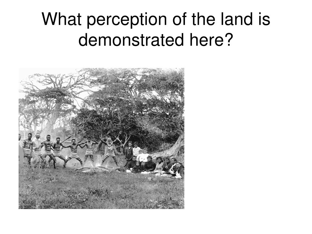 What perception of the land is demonstrated here?