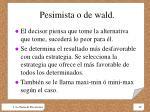 pesimista o de wald