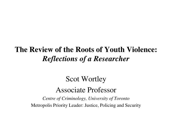 the review of the roots of youth violence reflections of a researcher n.