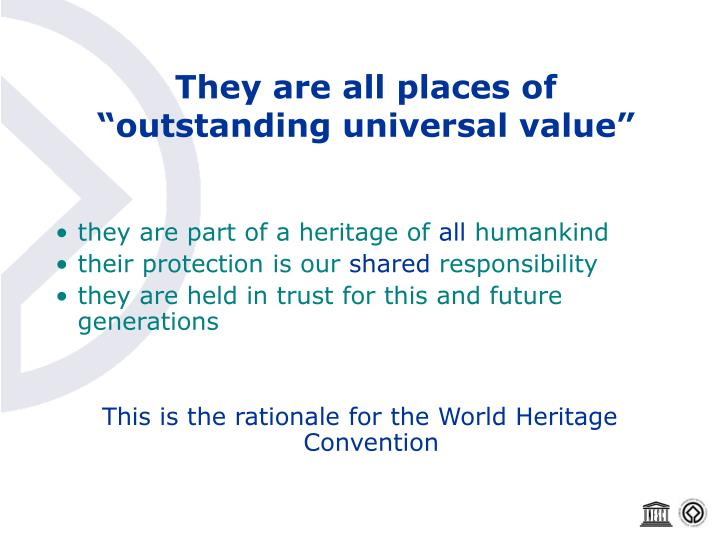 They are all places of outstanding universal value