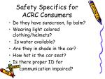 safety specifics for acrc consumers