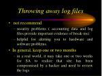 throwing away log files