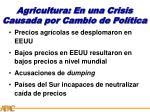 agricultura en una crisis causada por cambio de pol tica