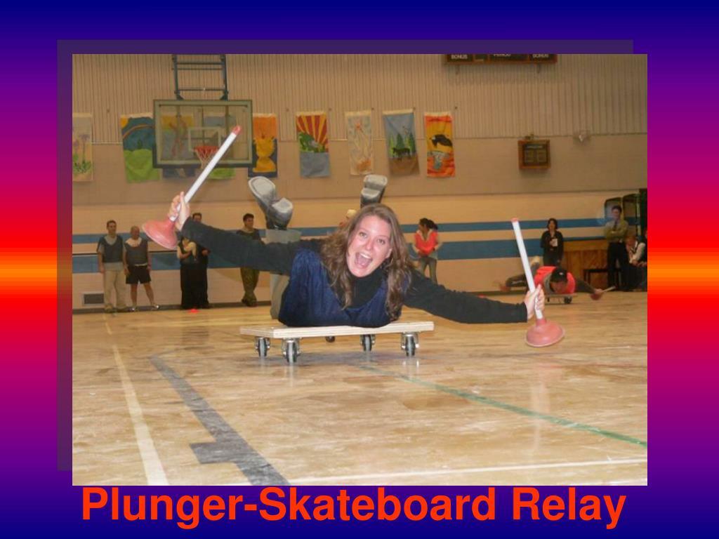 Plunger-Skateboard Relay
