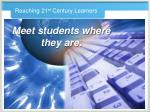 reaching 21 st century learners