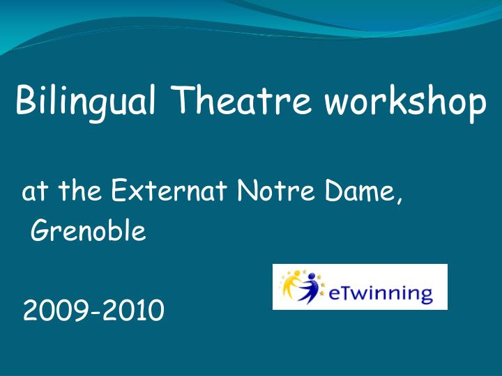 bilingual theater workshop at the externat notre dame grenoble 2009 2010 n.