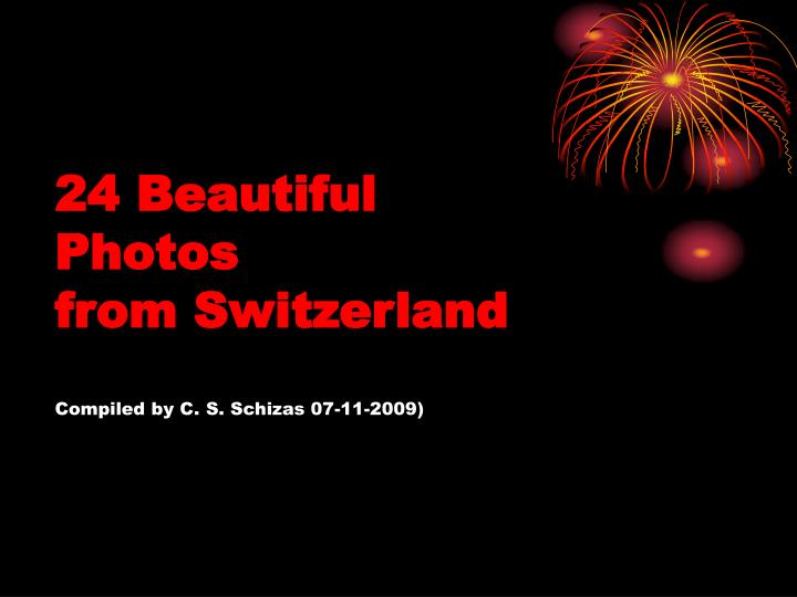 24 beautiful photos from switzerland compiled by c s schizas 07 11 2009 n.