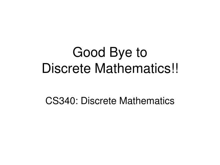 good bye to discrete mathematics n.