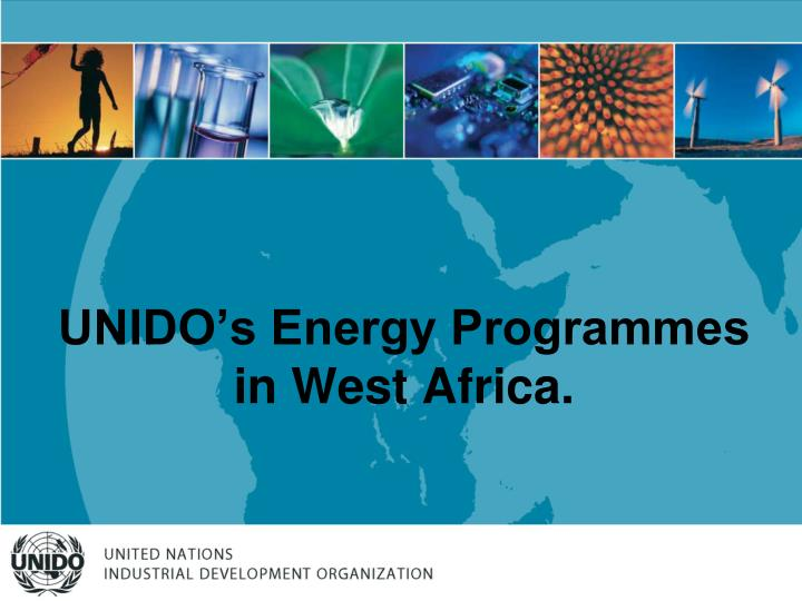 unido s energy programmes in west africa n.