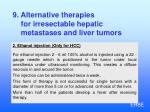 9 alternative therapies for irresectable hepatic metastases and liver tumors2