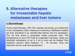 9 alternative therapies for irresectable hepatic metastases and liver tumors5