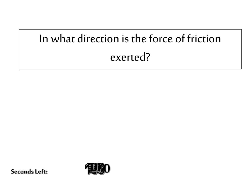 In what direction is the force of friction exerted?