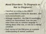 mood disorders to diagnosis or not to diagnosis