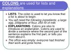 colons are used for lists and explanations