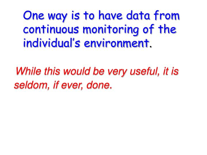 One way is to have data from continuous monitoring of the individual's environment