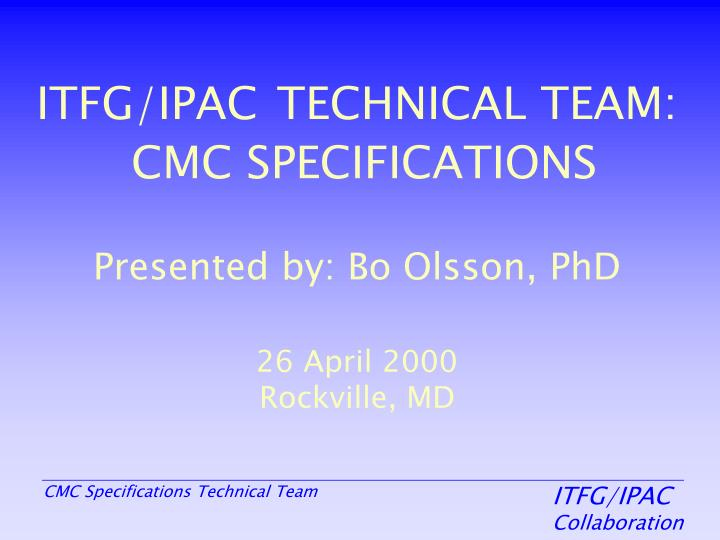 itfg ipac technical team cmc specifications presented by bo olsson phd 26 april 2000 rockville md n.