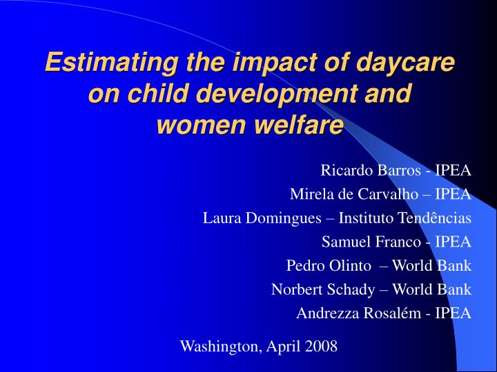 estimating the impact of daycare on child development and women welfare n.